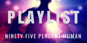 Ninetyfive percent Human playlist